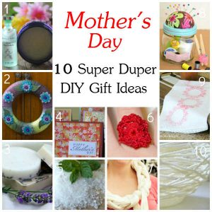 10 Mother's Day DIY Gift Ideas