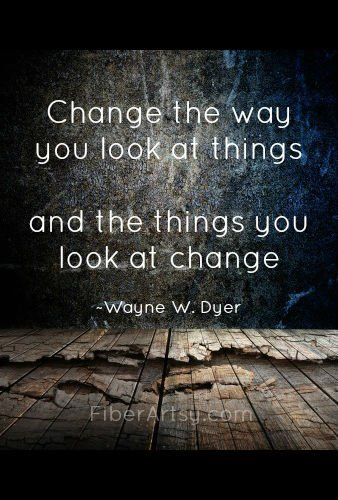 Change the way you look at things, quote, Fiberartsy.com